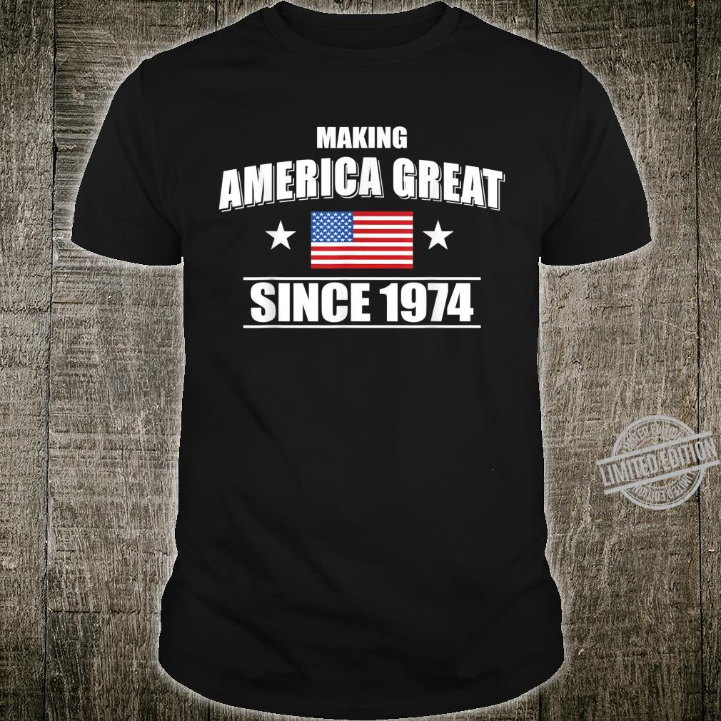 46th Birthday,Making America Great Since 1974 Shirt