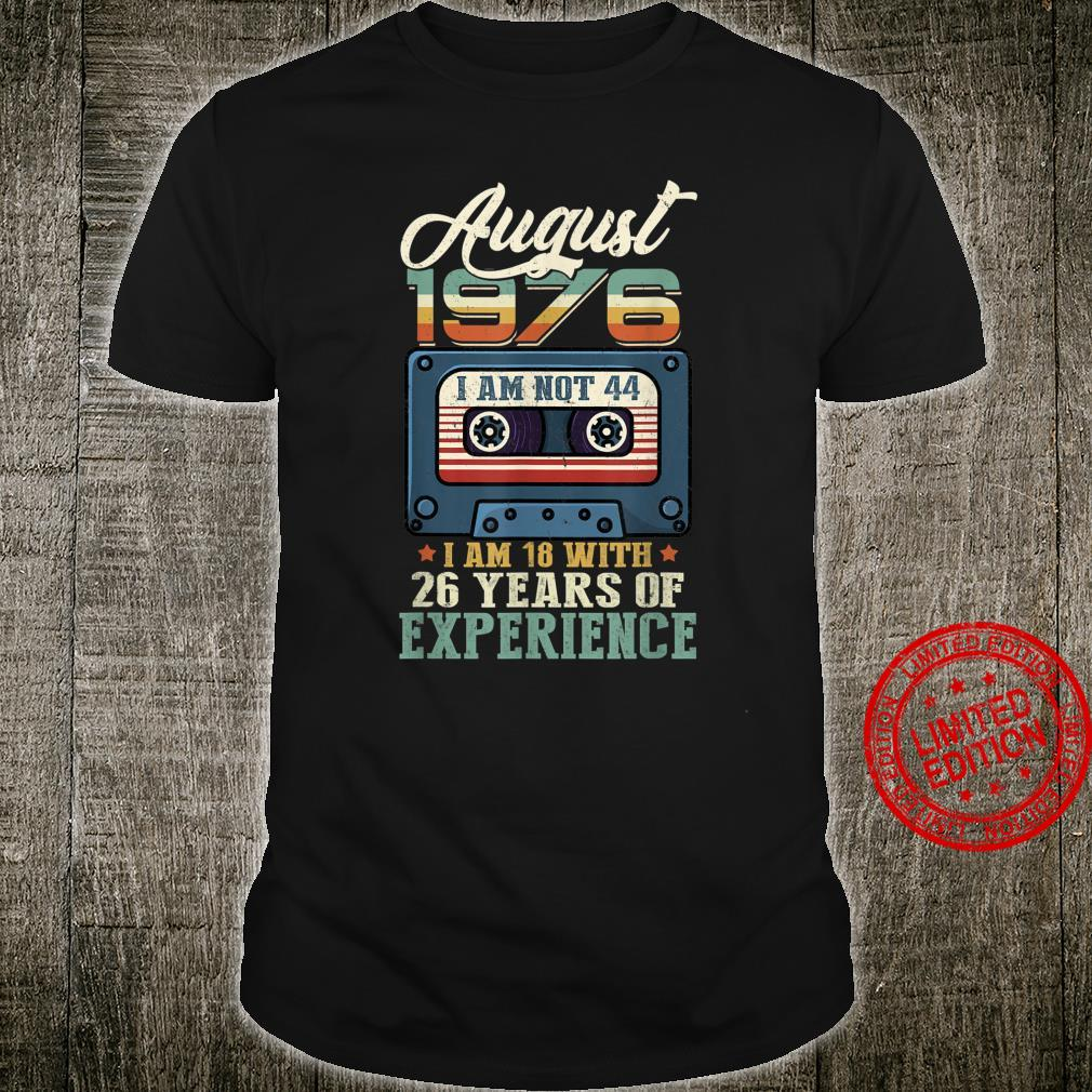 AUGUST 1976 I Am Not 50, I'm 18 with 26 Years Of Experience Shirt