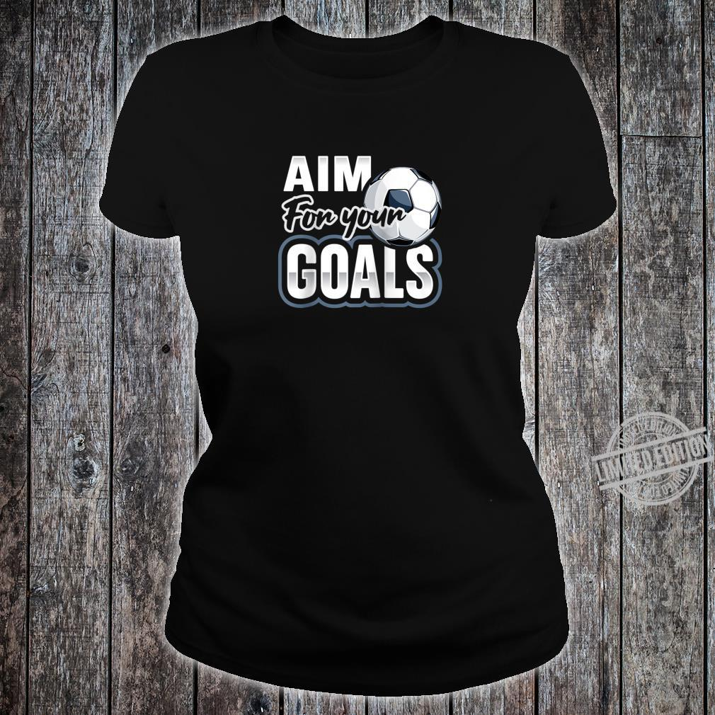 Aim For Your Goals Futbol Soccer Player Saying Shirt ladies tee