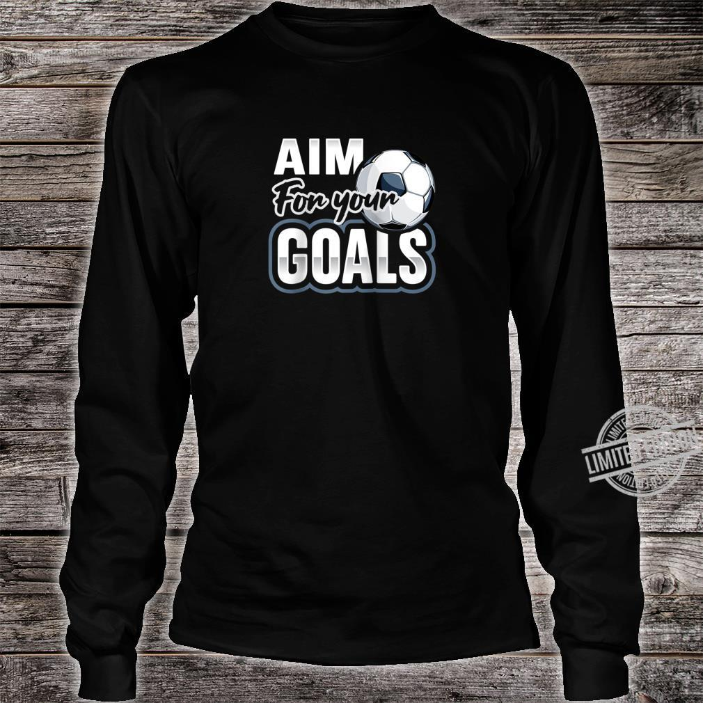 Aim For Your Goals Futbol Soccer Player Saying Shirt long sleeved