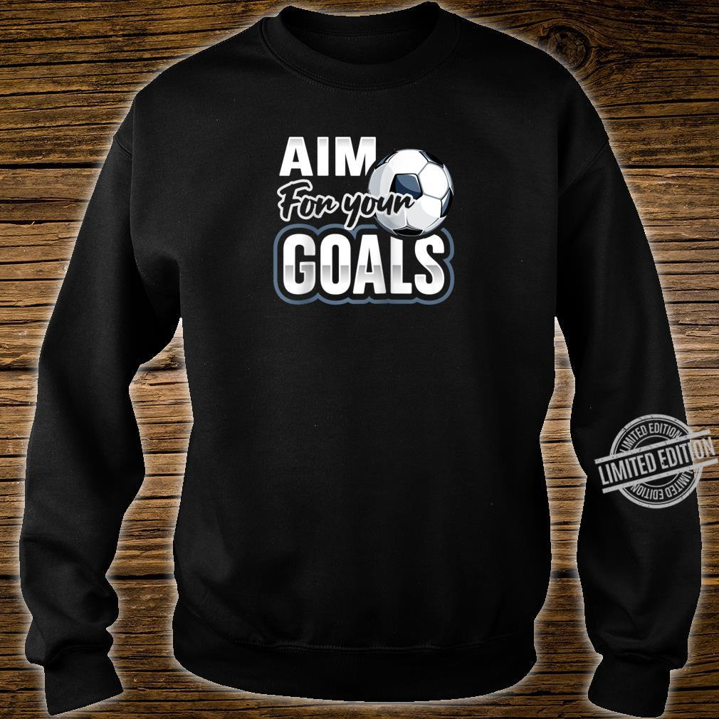 Aim For Your Goals Futbol Soccer Player Saying Shirt sweater