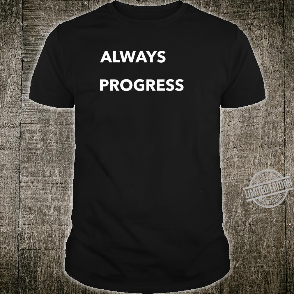 Always Progress Shirt