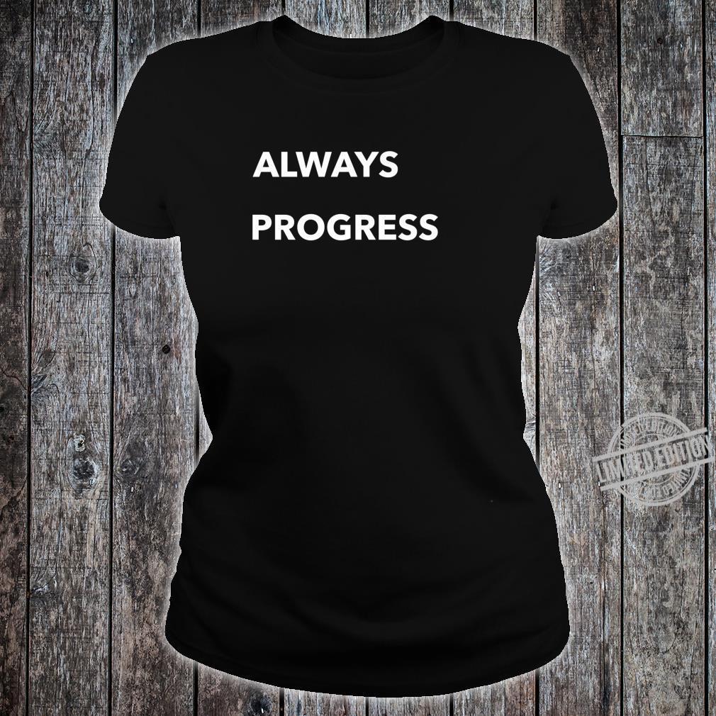 Always Progress Shirt ladies tee