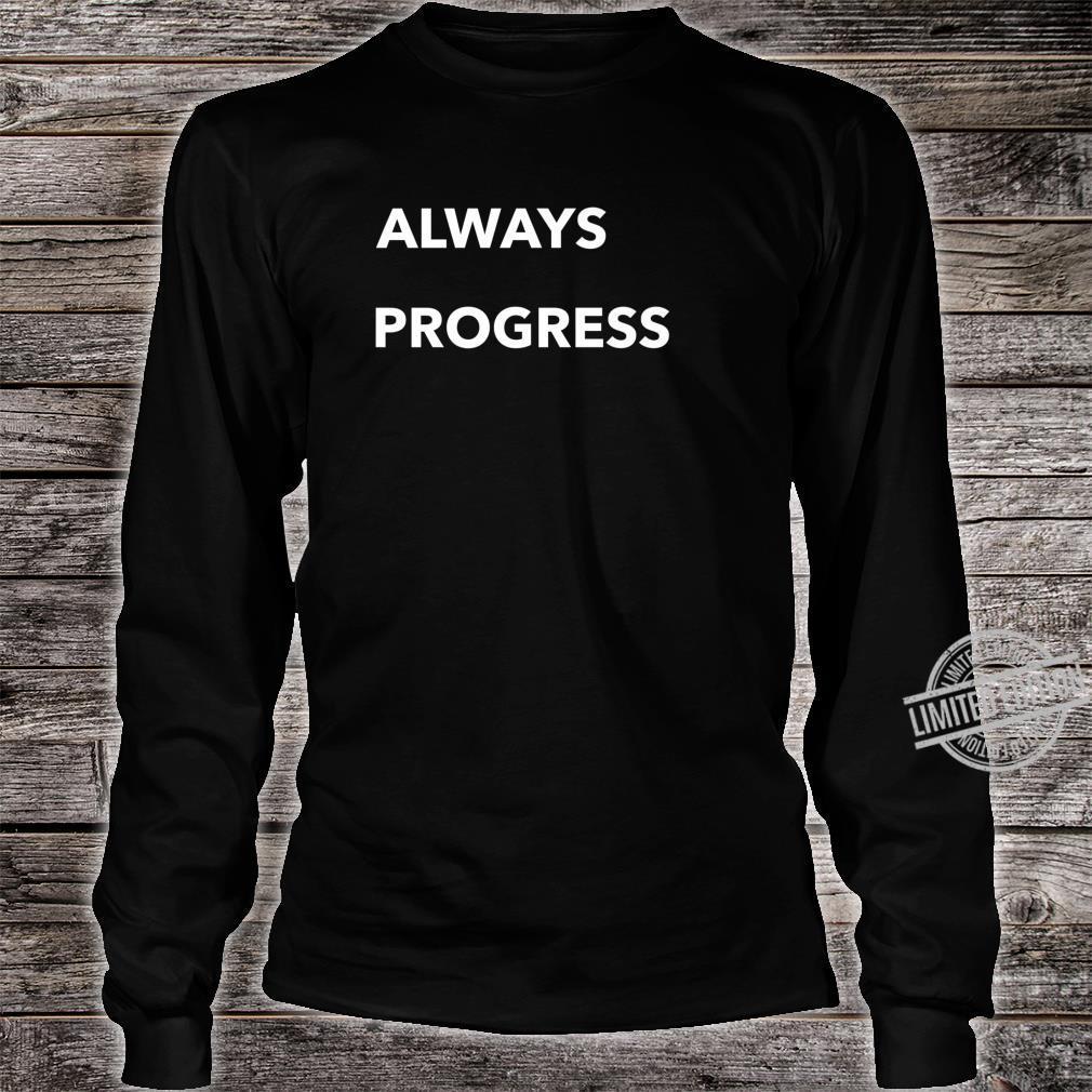Always Progress Shirt long sleeved
