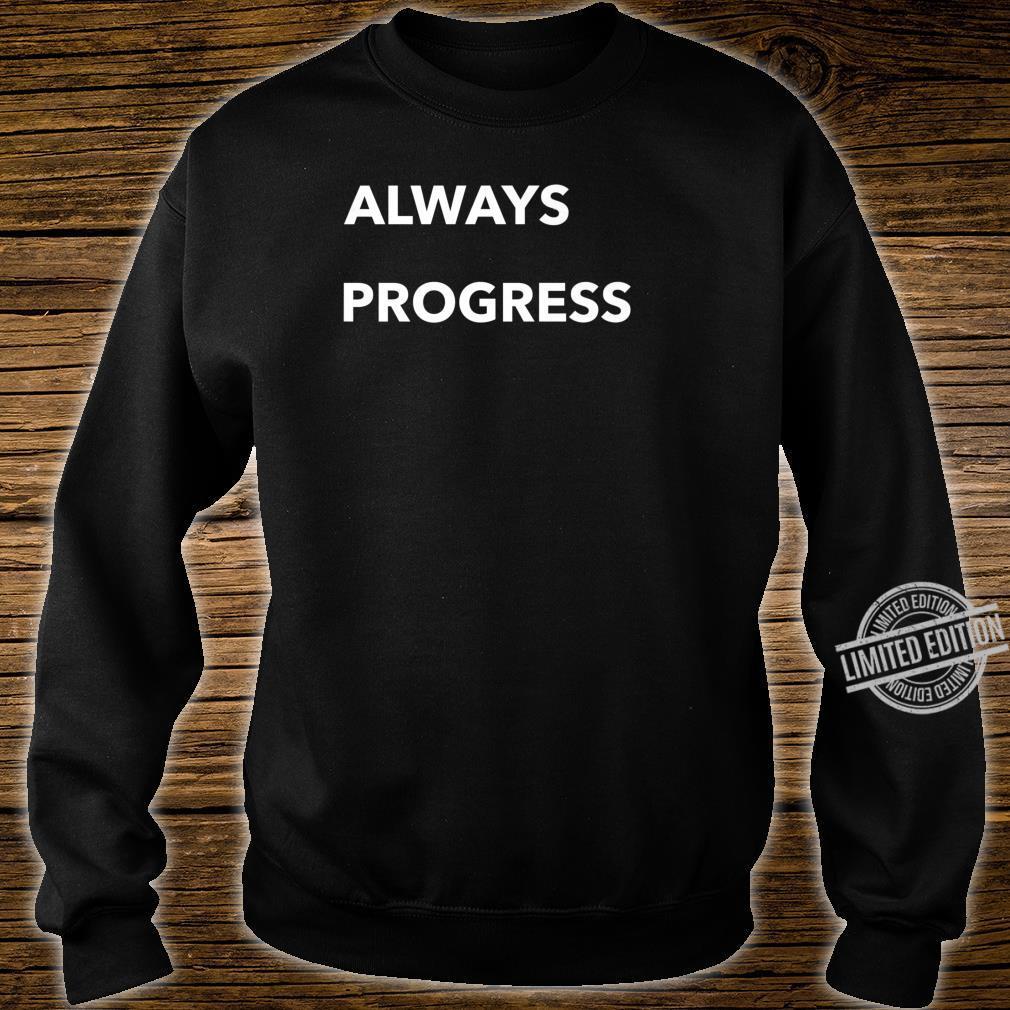 Always Progress Shirt sweater