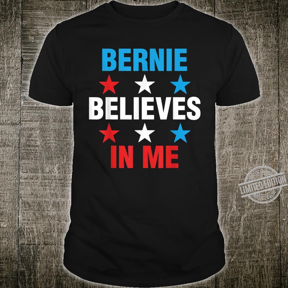 Bernie Believes In Me For All Bernie Sanders Shirt