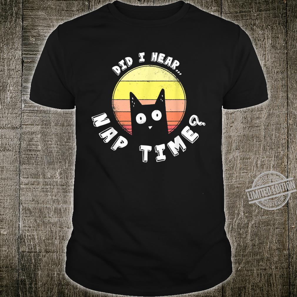 Did I Hear Nap Time lustiges Katzen Shirt