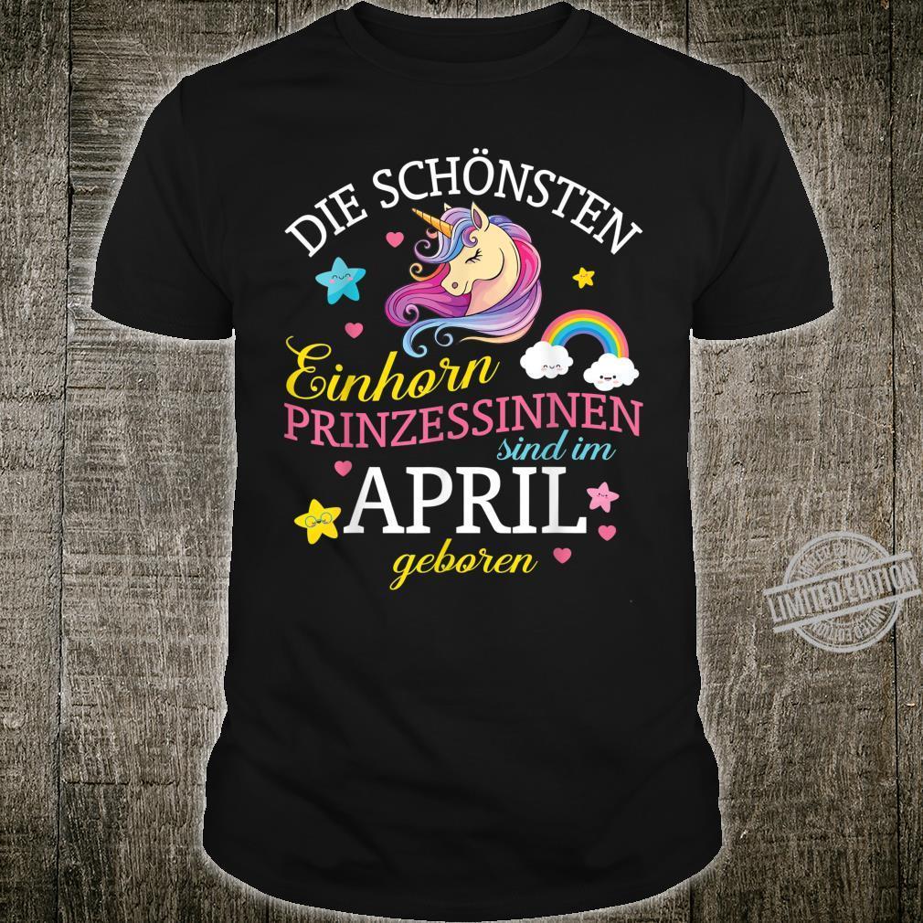Die Schönsten Einhorn Prinzessinnen sind im April Geboren Shirt