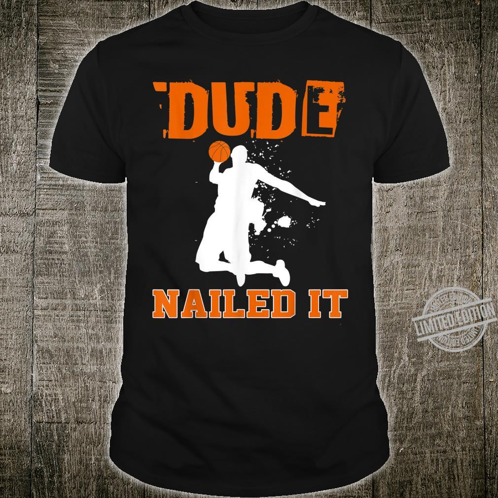 Dude Nailed It Basketball Player Baller Shirt
