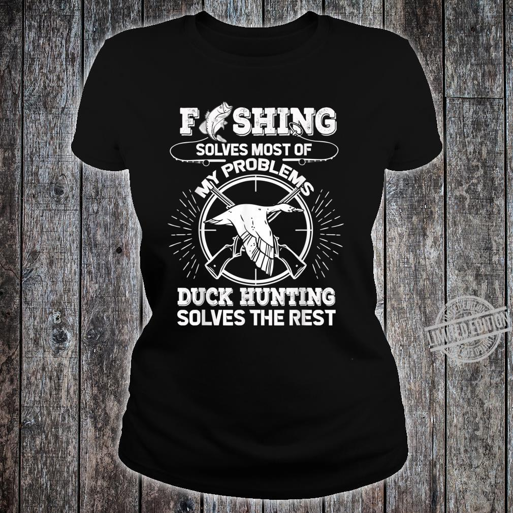 Fishing Solves Most Of Problems Duck Hunting Solves The Rest Shirt ladies tee