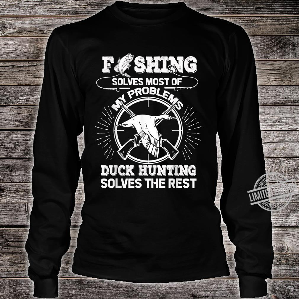 Fishing Solves Most Of Problems Duck Hunting Solves The Rest Shirt long sleeved