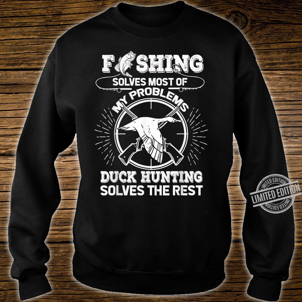 Fishing Solves Most Of Problems Duck Hunting Solves The Rest Shirt sweater