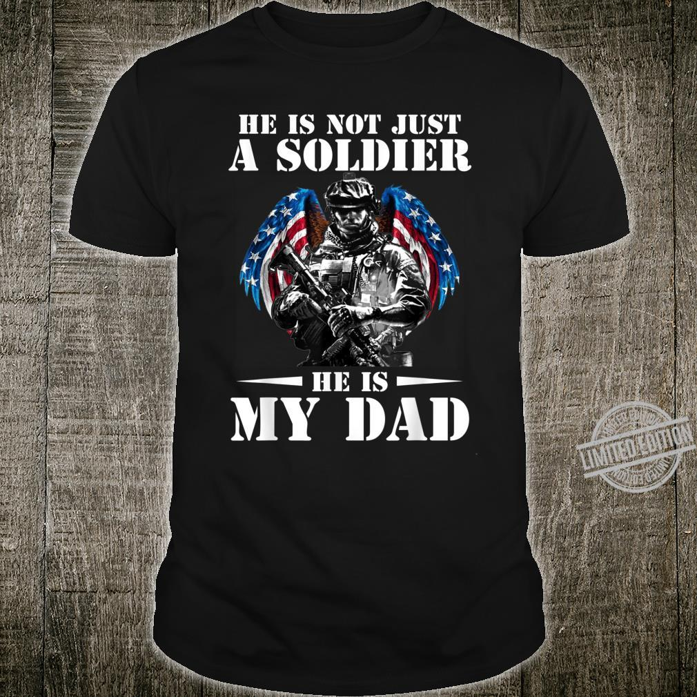 He Is Not Just A Soldier He Is My Dad Father Shirt