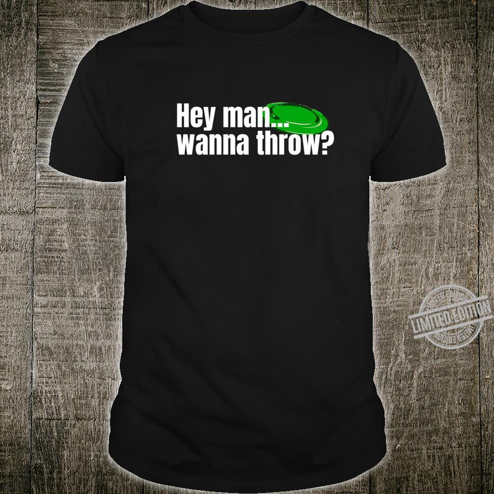 Hey Man... Wanna Throw Ultimate frisbee golf Disc Golf City Shirt