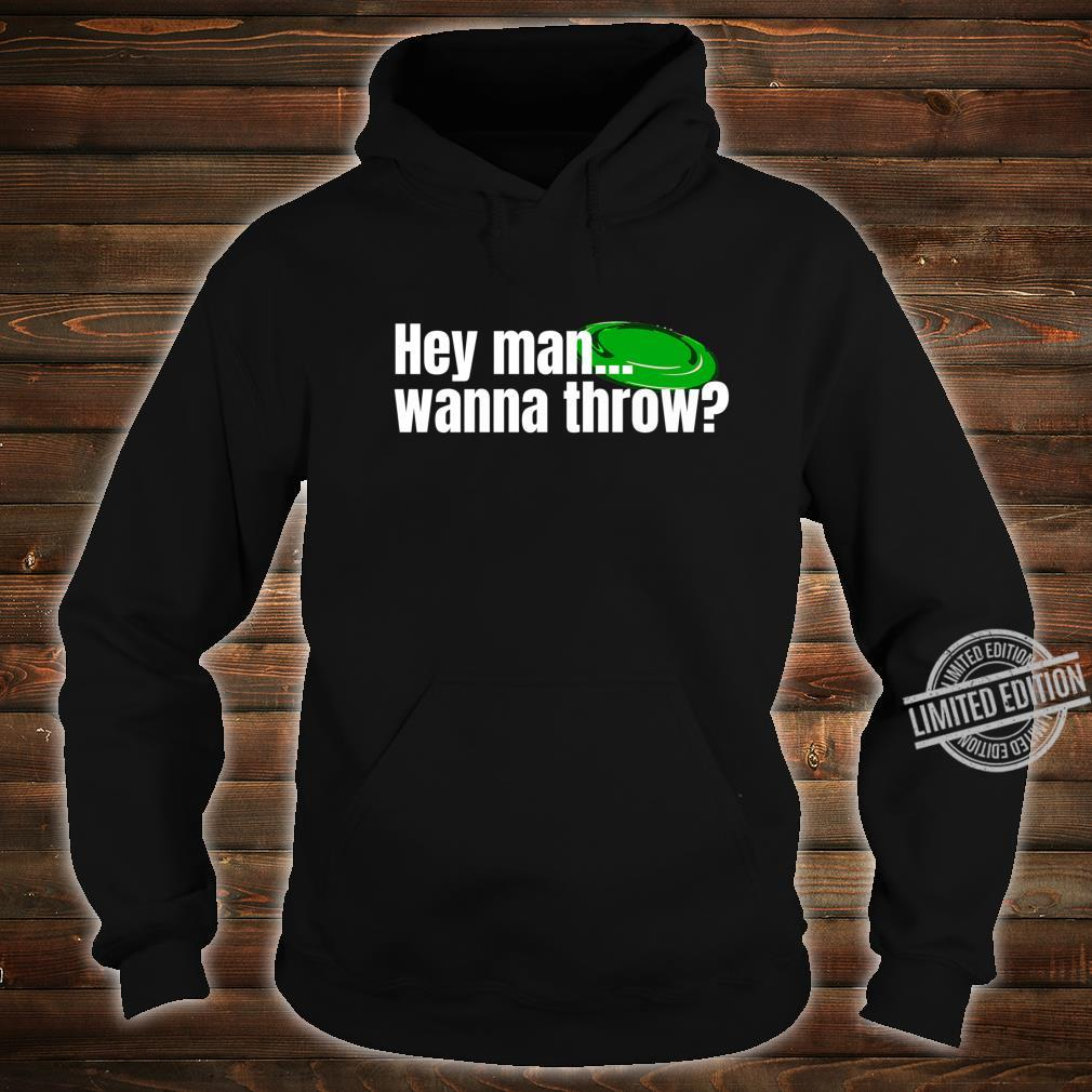 Hey Man... Wanna Throw Ultimate frisbee golf Disc Golf City Shirt hoodie