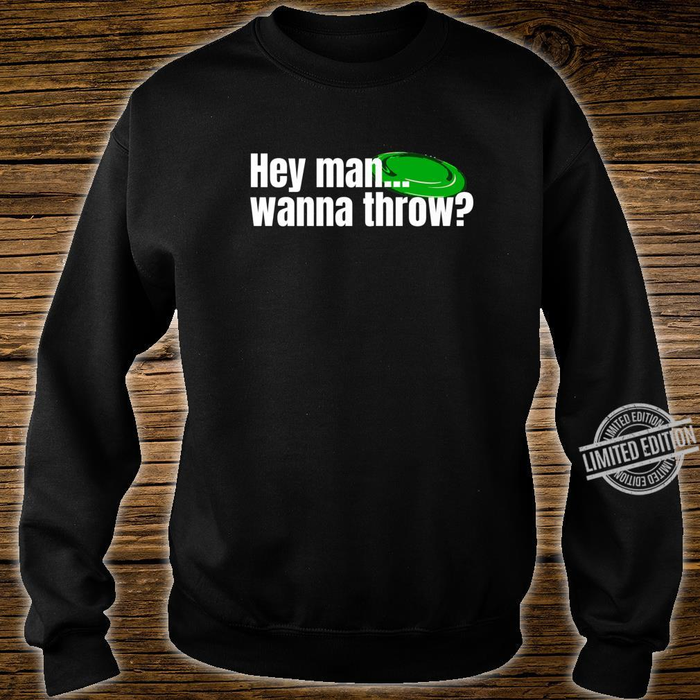 Hey Man... Wanna Throw Ultimate frisbee golf Disc Golf City Shirt sweater