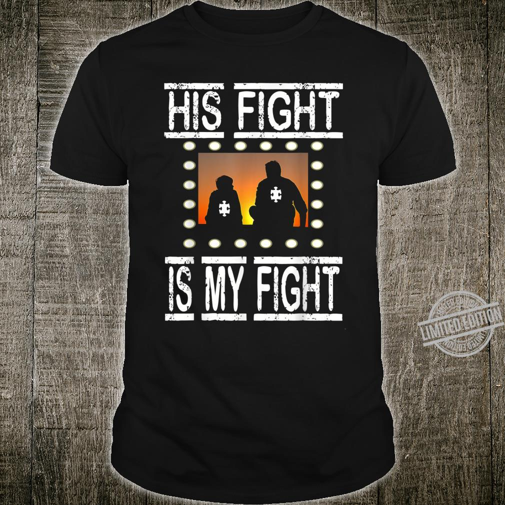 His Fight Is My Fight Autism Awareness and Support, we can Shirt