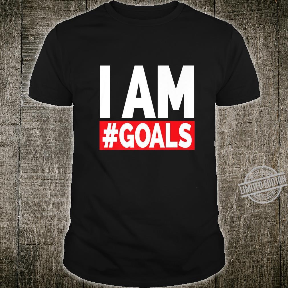 I AM Goals Motivational & Shirt