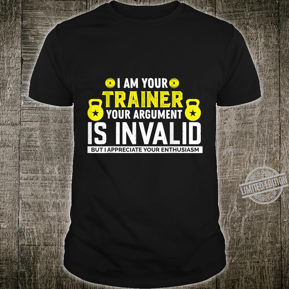 I Am Your Trainer Your Argument Is Invalid Saying Shirt