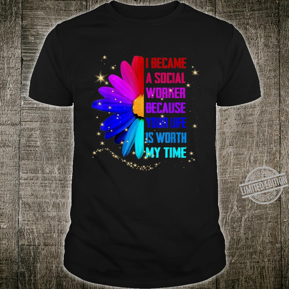 I Became Social Worker Because Your Life Worth My Time Shirt