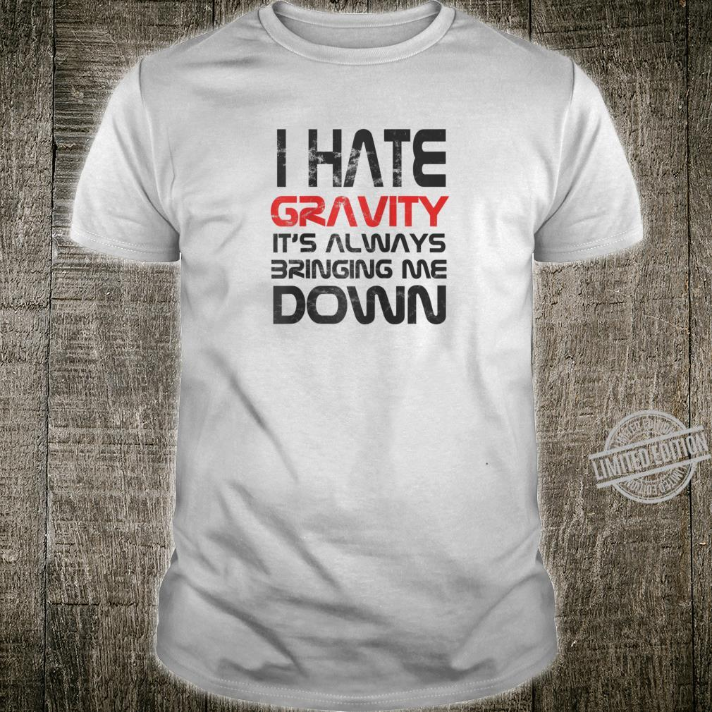 I Hate Gravity It's Always Bringing Me Down Dark Shirt