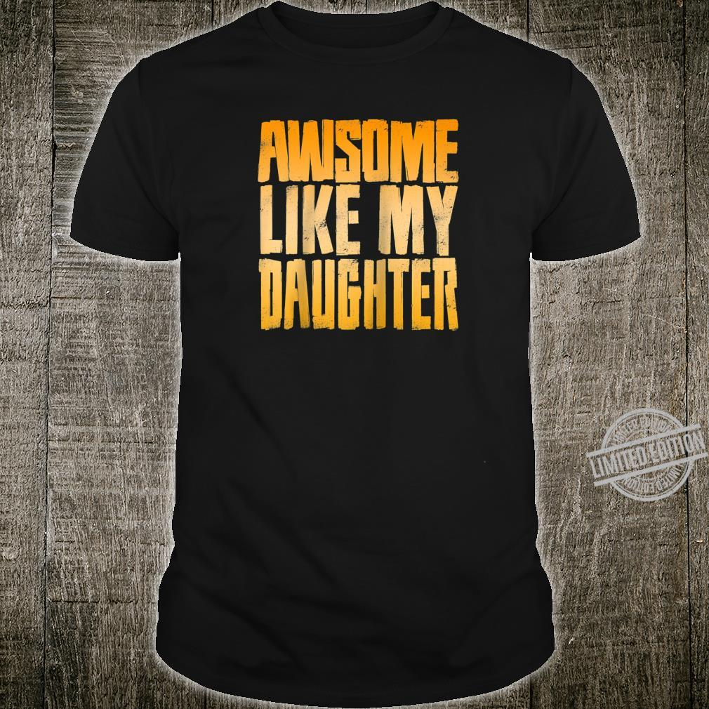 Mens Awesome like my daughter Father's day Shirt