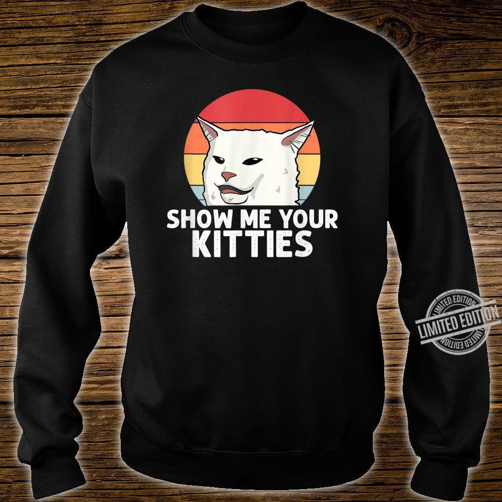 Show Me Your Kitties Shirt sweater