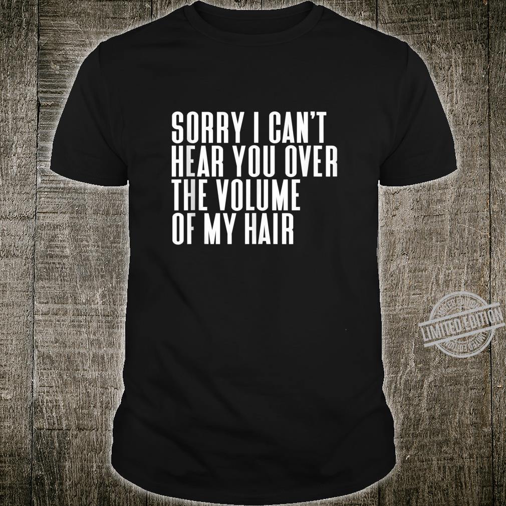 Sorry I Cant Hear You Over The Volume Of My Hair Tank Shirt