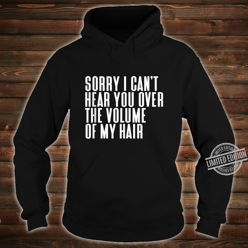 Sorry I Cant Hear You Over The Volume Of My Hair Tank Shirt hoodie
