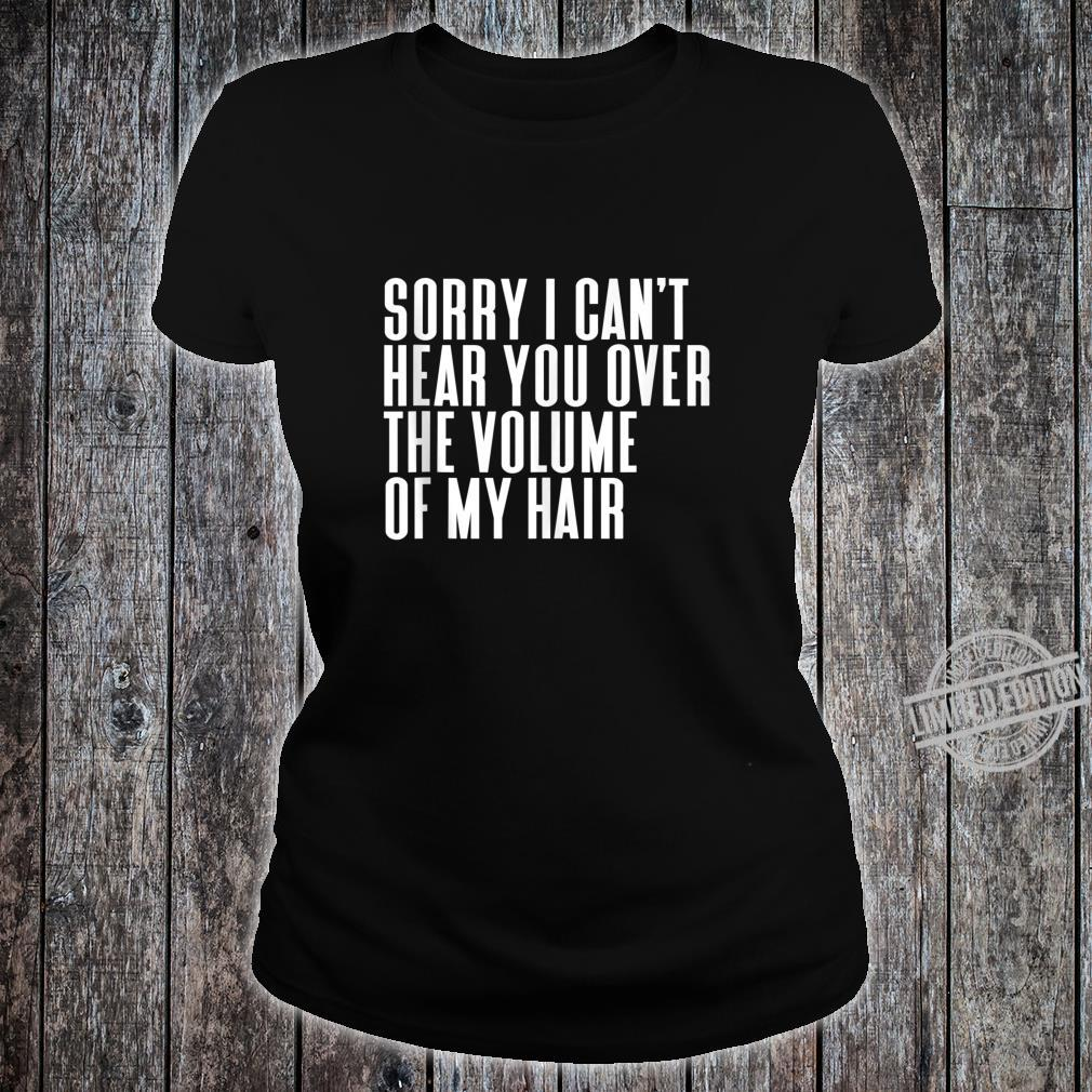 Sorry I Cant Hear You Over The Volume Of My Hair Tank Shirt ladies tee