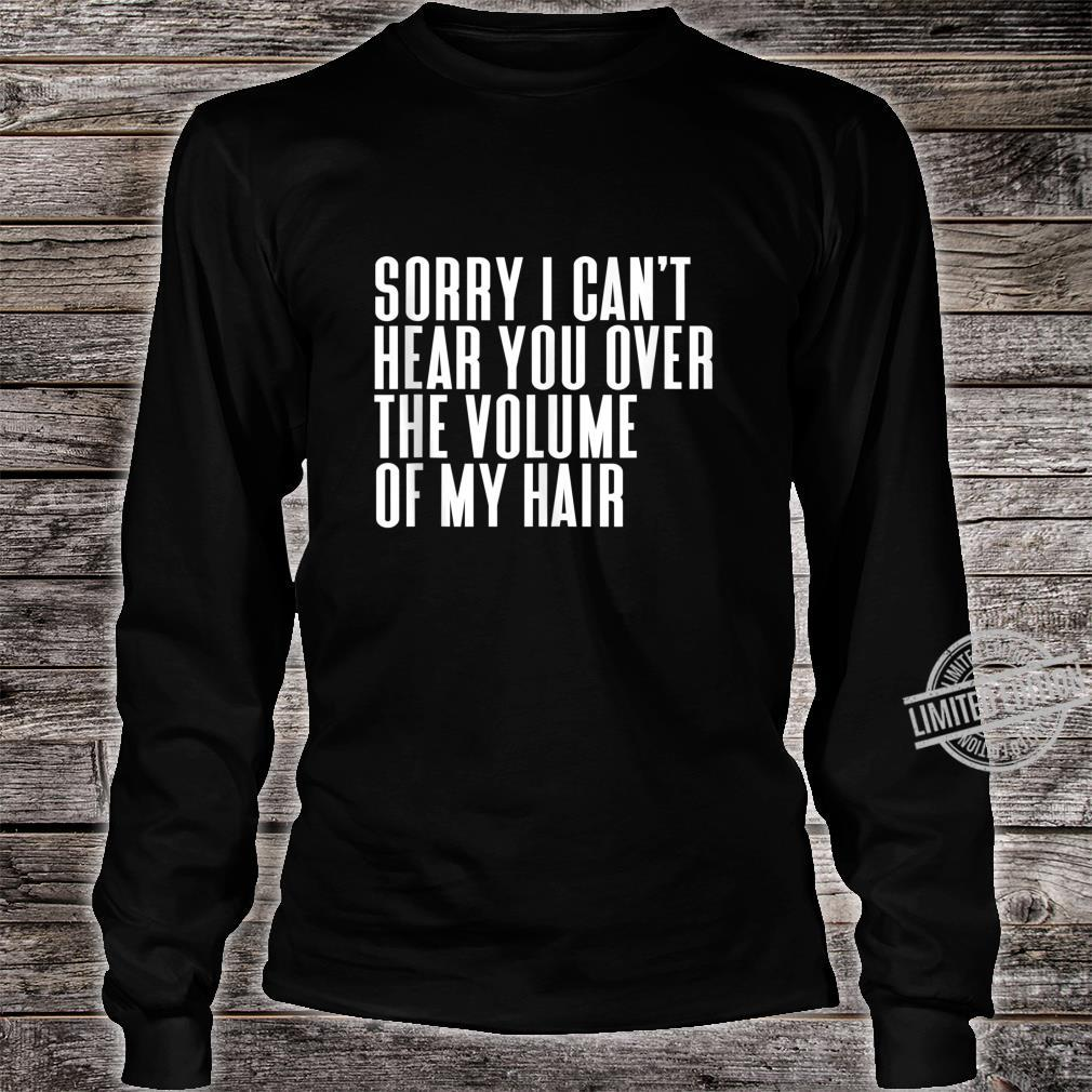 Sorry I Cant Hear You Over The Volume Of My Hair Tank Shirt long sleeved