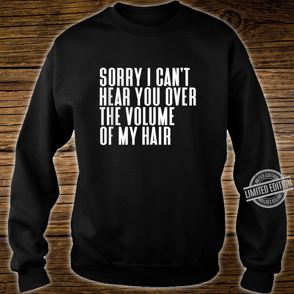 Sorry I Cant Hear You Over The Volume Of My Hair Tank Shirt sweater