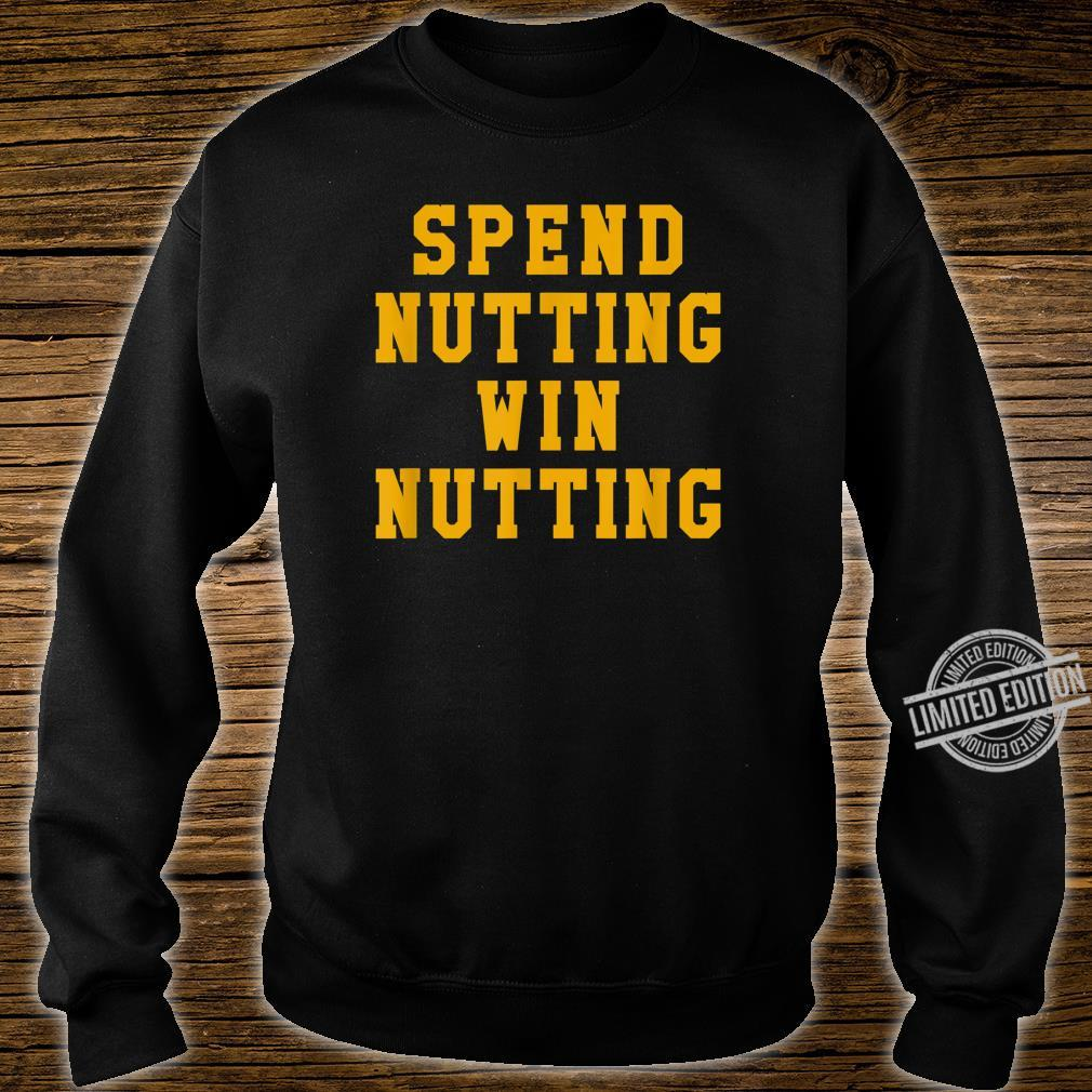 Spend Nutting Win Nutting Sport Fan Supporter Shirt sweater