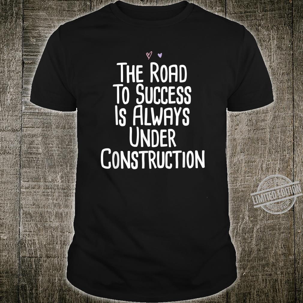 The Road To Success Is Always Under Construction Saying Mom Shirt