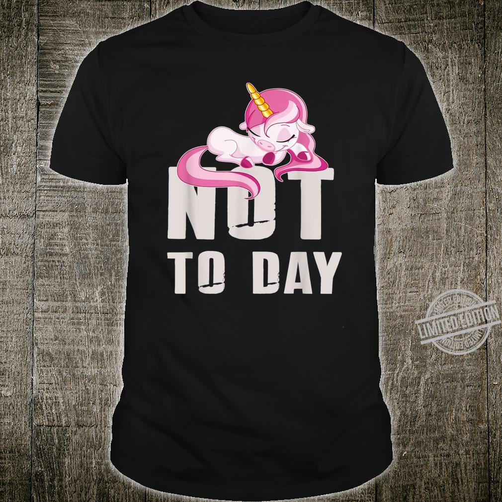 Unicorn Not To Today Lazy Cool Girl Shirt