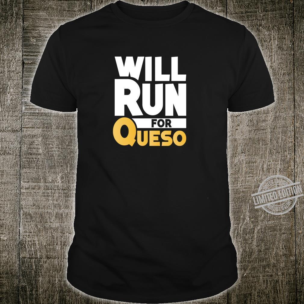 Will Run For Queso Cheese Dip Mexican Shirt