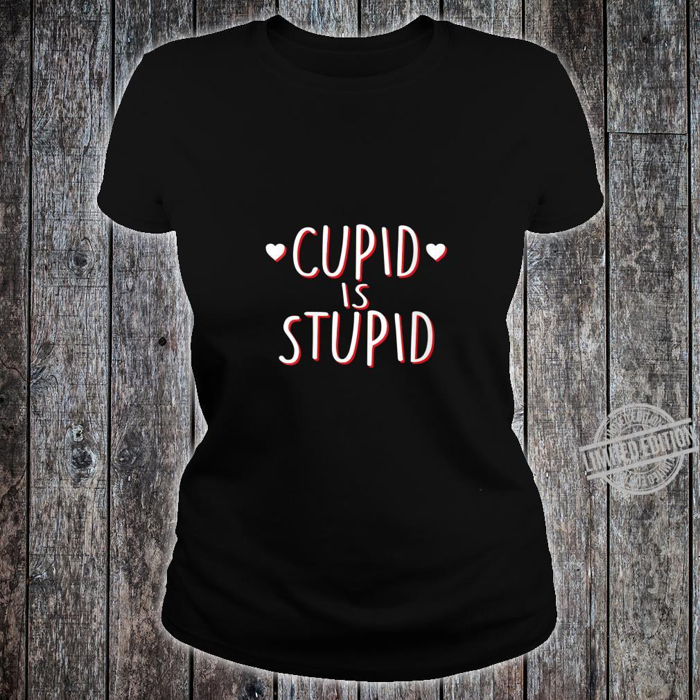 Womens Cupid Is Stupid Anti Valentine's Day Sassy Shirt ladies tee