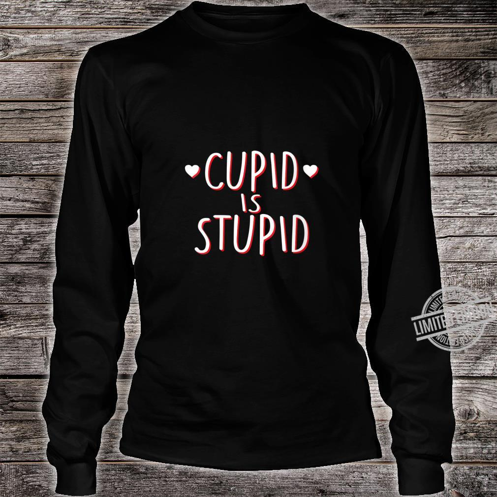 Womens Cupid Is Stupid Anti Valentine's Day Sassy Shirt long sleeved