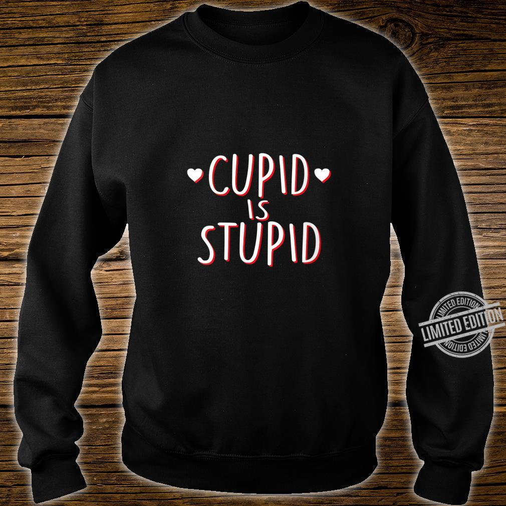Womens Cupid Is Stupid Anti Valentine's Day Sassy Shirt sweater