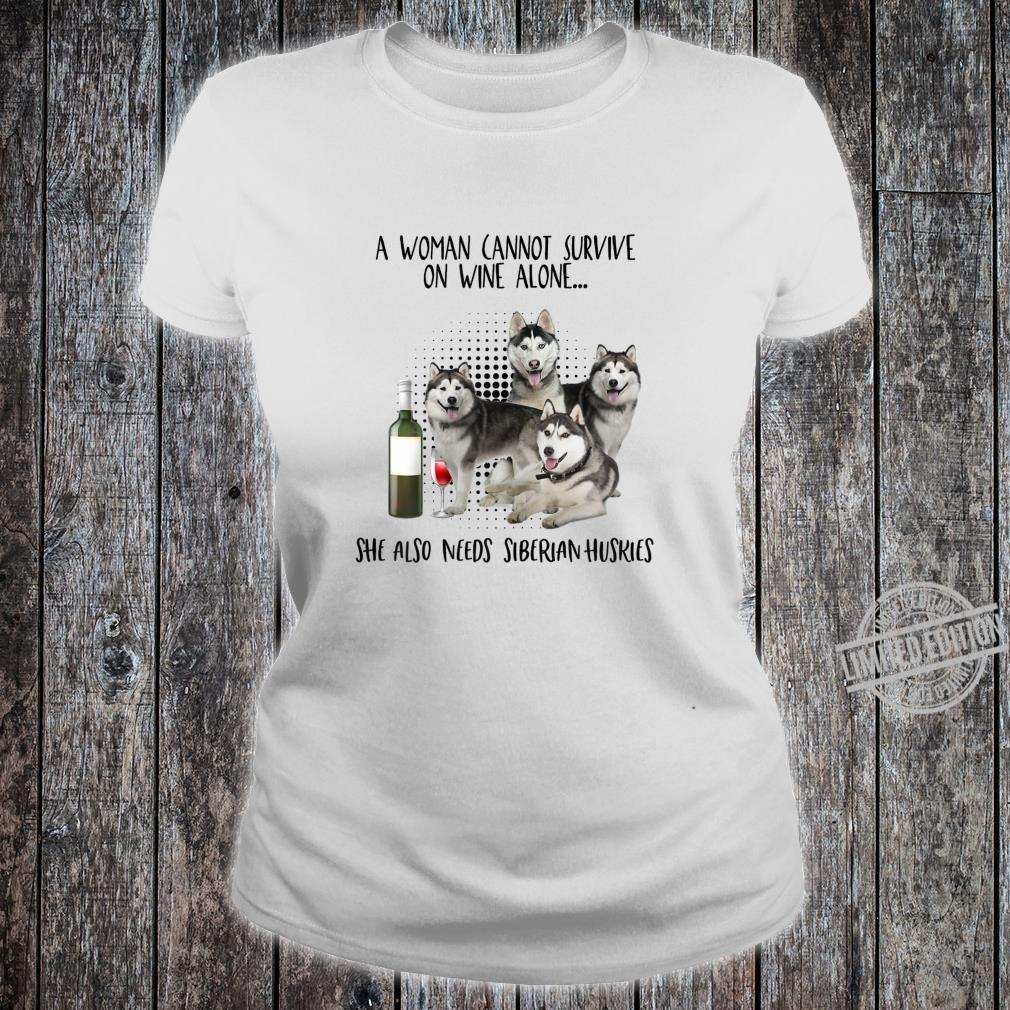 Womens a cannot survive on wine alone needs siberian huskies Shirt ladies tee