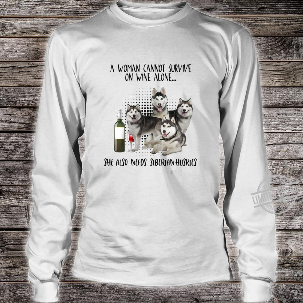Womens a cannot survive on wine alone needs siberian huskies Shirt long sleeved