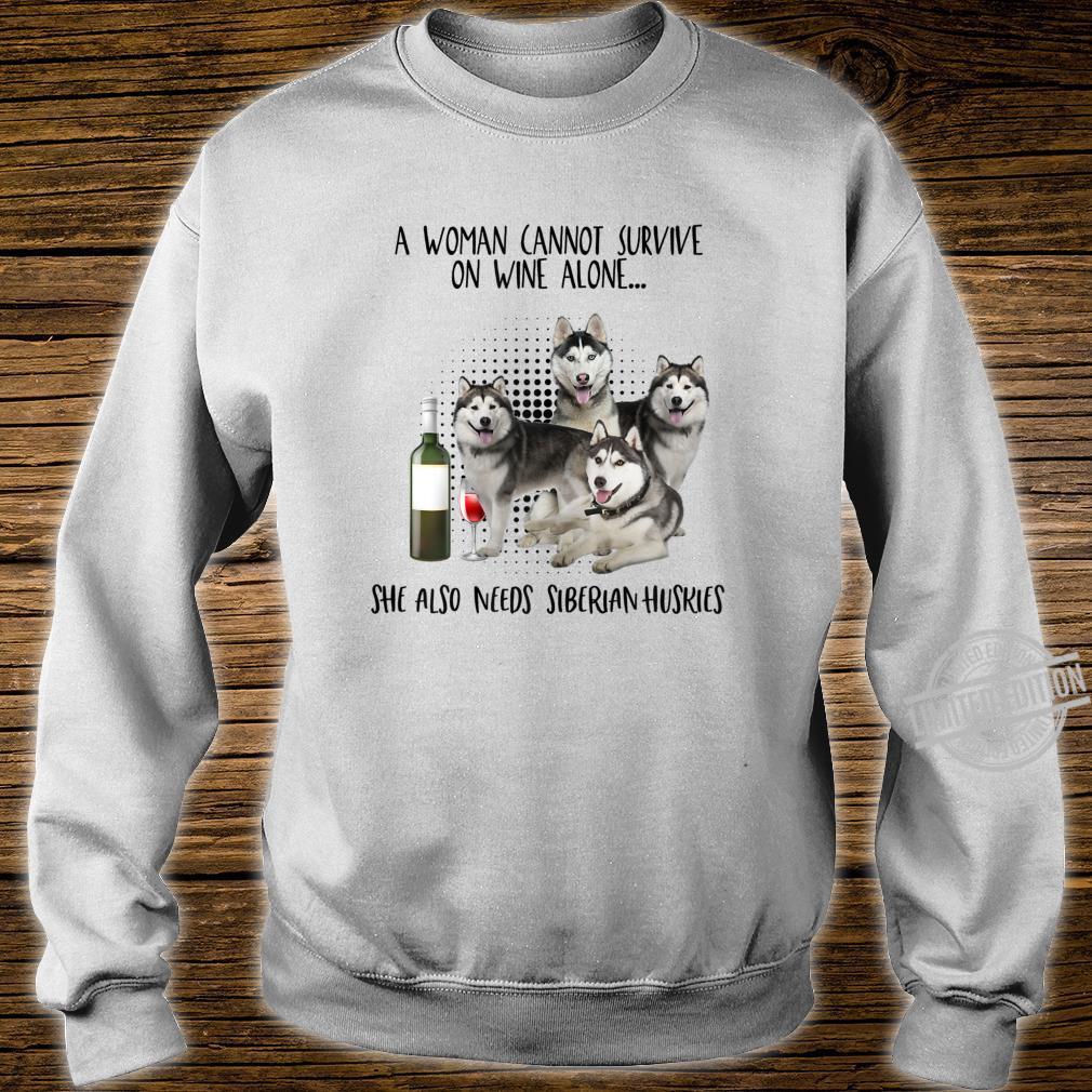 Womens a cannot survive on wine alone needs siberian huskies Shirt sweater